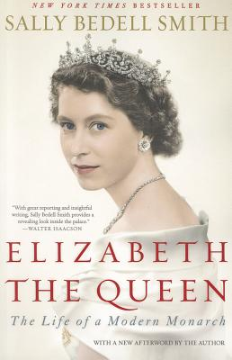 Elizabeth the Queen By Smith, Sally Bedell