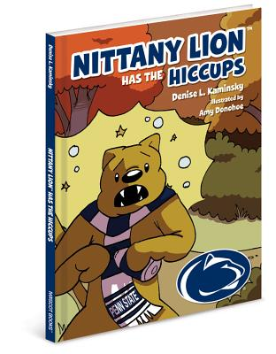 Nittany Lion Has the Hiccups By Kaminsky, Denise